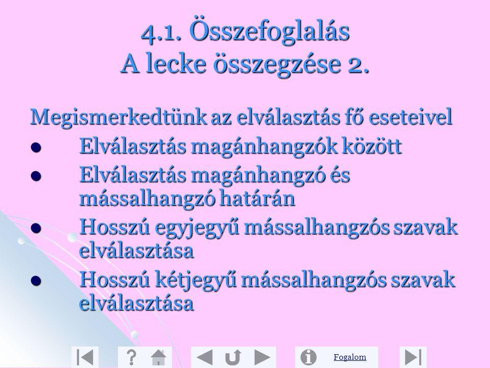 Fogalom 4.1. Összefoglalás A lecke összegzése 1. A lecke ezen részében a legalapvetőbb nyelvtani ismertek fogalmaival ismerkedtünk meg. Az eddig ösztö