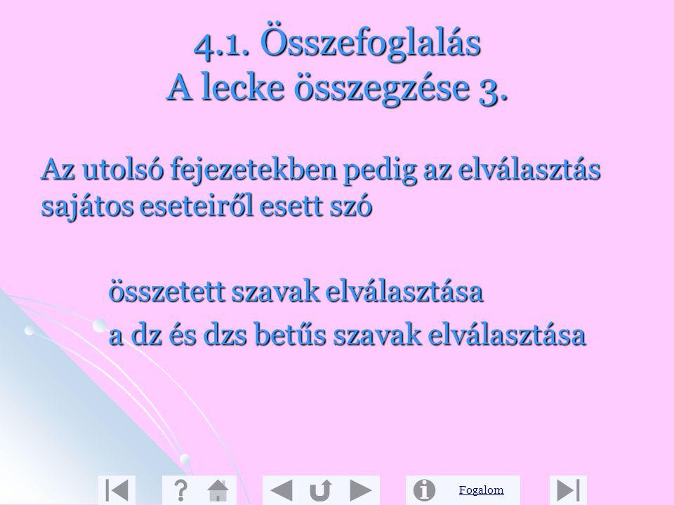 Fogalom 4.1. Összefoglalás A lecke összegzése 2. Megismerkedtünk az elválasztás fő eseteivel Elválasztás magánhangzók között Elválasztás magánhangzók
