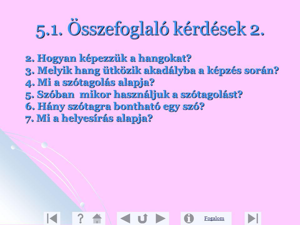 Fogalom 5.1. Összefoglaló kérdések 1. Melyik két fogalom tartozik össze? 1. betű 2. mássalhangzó 3. kéttagú szó 4. hosszú mássalhangzó 5. összetett sz