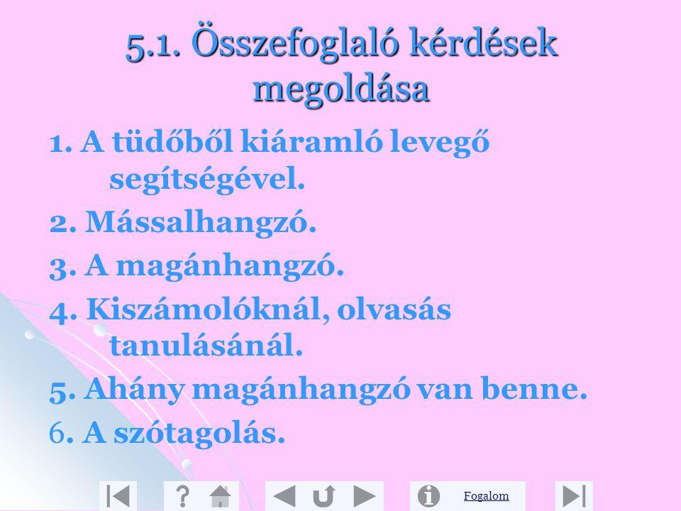 Fogalom 5.1. Összefoglaló kérdések megoldása 1.e. Betű-e 1.e. Betű-e 2.d. Mássalhangzó-d 2.d. Mássalhangzó-d 3.c. Kéttagú szó-kérdés 3.c. Kéttagú szó-