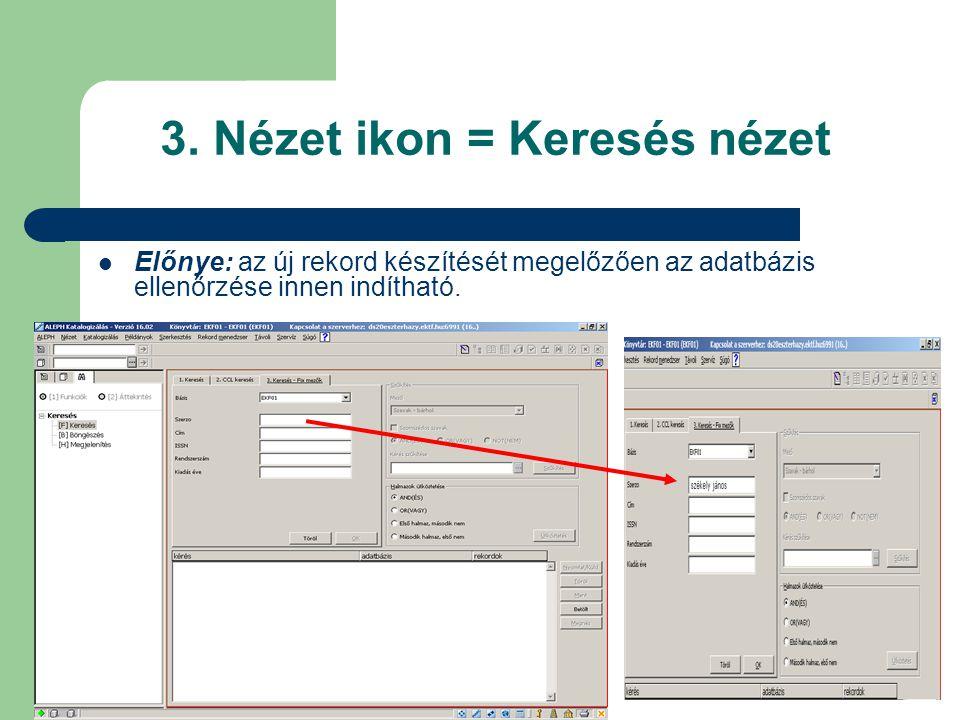 3. Nézet ikon = Keresés nézet Előnye: az új rekord készítését megelőzően az adatbázis ellenőrzése innen indítható.