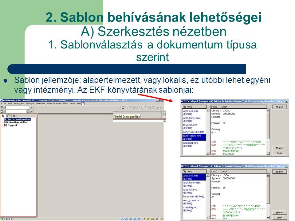 2. Sablon behívásának lehetőségei A) Szerkesztés nézetben 1. Sablonválasztás a dokumentum típusa szerint Sablon jellemzője: alapértelmezett, vagy loká