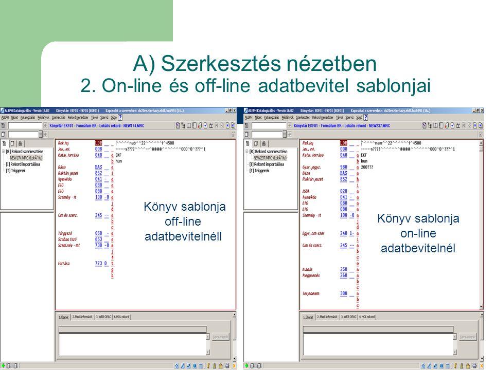 A) Szerkesztés nézetben 2. On-line és off-line adatbevitel sablonjai Könyv sablonja off-line adatbevitelnéll Könyv sablonja on-line adatbevitelnél