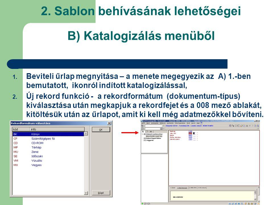 2. Sablon behívásának lehetőségei B) Katalogizálás menüből 1. Beviteli űrlap megnyitása – a menete megegyezik az A) 1.-ben bemutatott, ikonról indítot