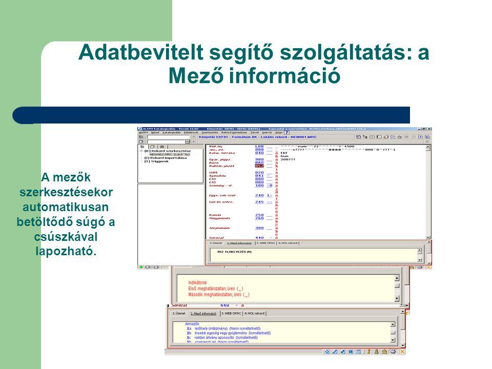 Adatbevitelt segítő szolgáltatás: a Mező információ A mezők szerkesztésekor automatikusan betöltődő súgó a csúszkával lapozható.