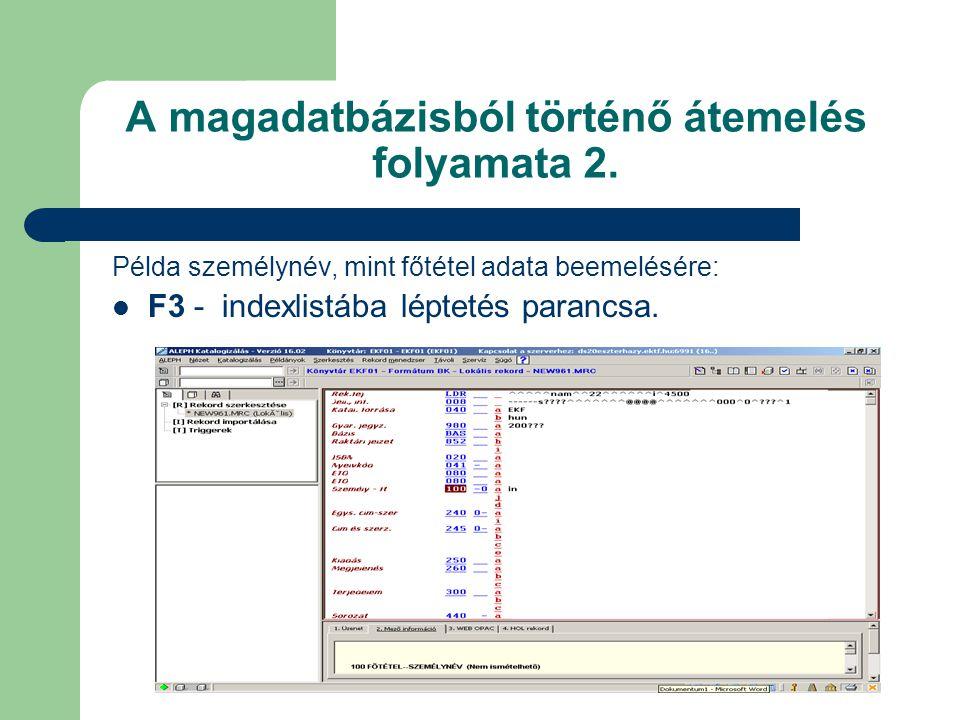 A magadatbázisból történő átemelés folyamata 2. Példa személynév, mint főtétel adata beemelésére: F3 - indexlistába léptetés parancsa.
