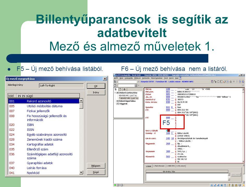 Billentyűparancsok is segítik az adatbevitelt Mező és almező műveletek 1. F5 – Új mező behívása listából. F6 – Új mező behívása nem a listáról. F5