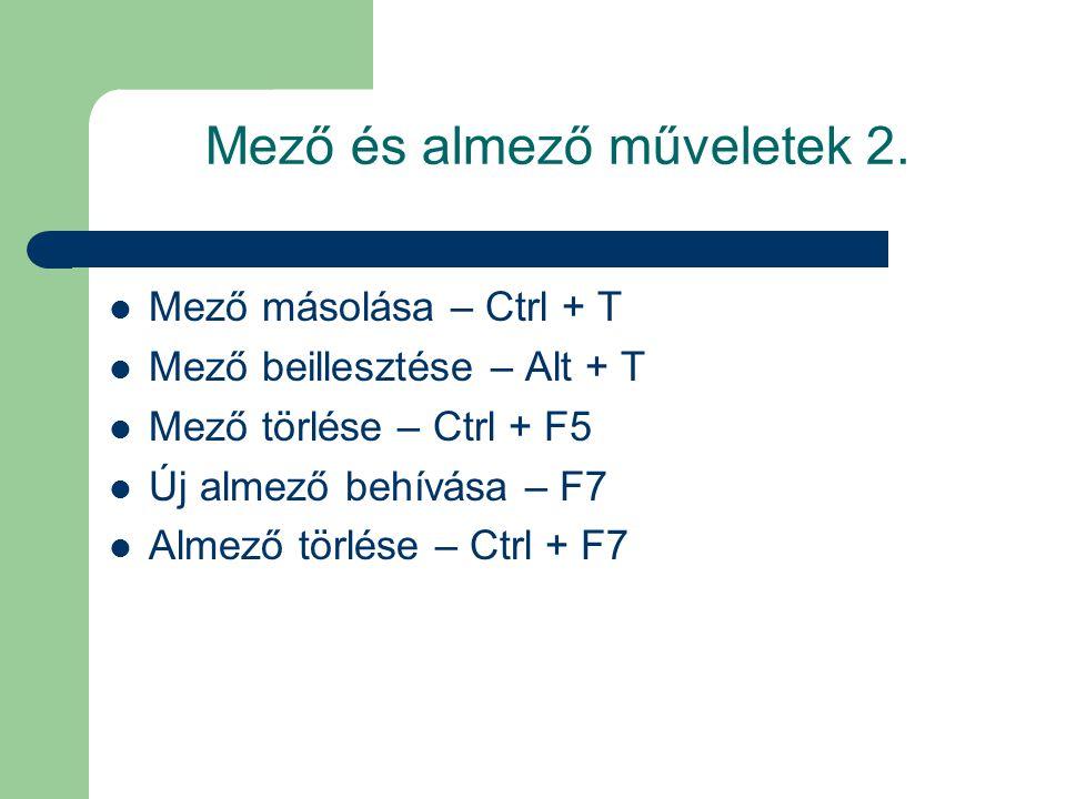 Mező és almező műveletek 2. Mező másolása – Ctrl + T Mező beillesztése – Alt + T Mező törlése – Ctrl + F5 Új almező behívása – F7 Almező törlése – Ctr
