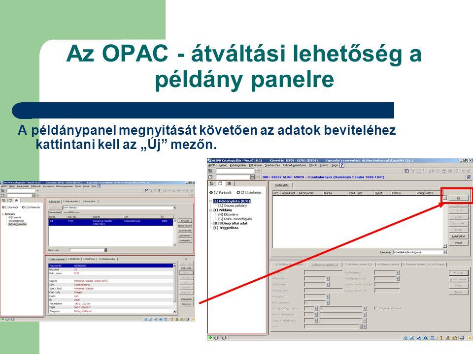 """Az OPAC - átváltási lehetőség a példány panelre A példánypanel megnyitását követően az adatok beviteléhez kattintani kell az """"Új"""" mezőn."""