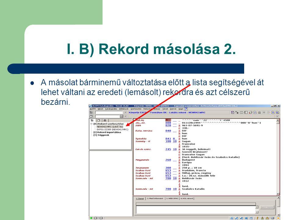 I. B) Rekord másolása 2. A másolat bárminemű változtatása előtt a lista segítségével át lehet váltani az eredeti (lemásolt) rekordra és azt célszerű b