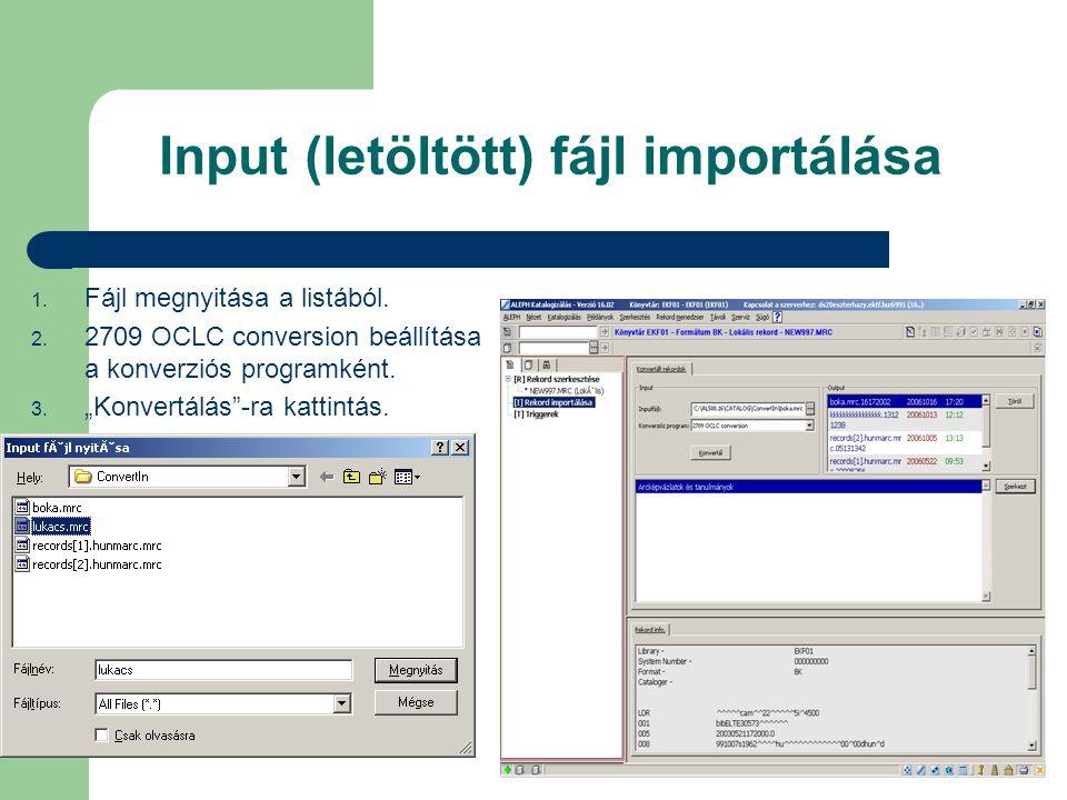 """Input (letöltött) fájl importálása 1. Fájl megnyitása a listából. 2. 2709 OCLC conversion beállítása a konverziós programként. 3. """"Konvertálás""""-ra kat"""