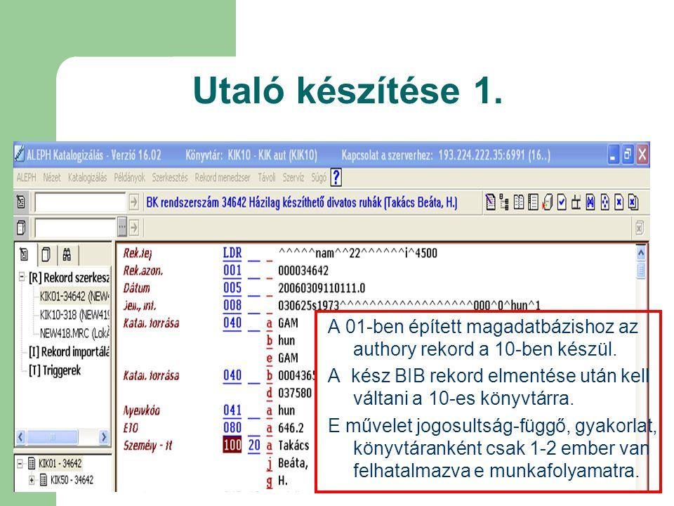Utaló készítése 1. A 01-ben épített magadatbázishoz az authory rekord a 10-ben készül. A kész BIB rekord elmentése után kell váltani a 10-es könyvtárr