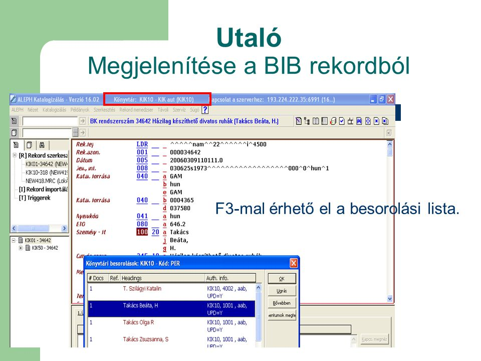 Utaló Megjelenítése a BIB rekordból F3-mal érhető el a besorolási lista.