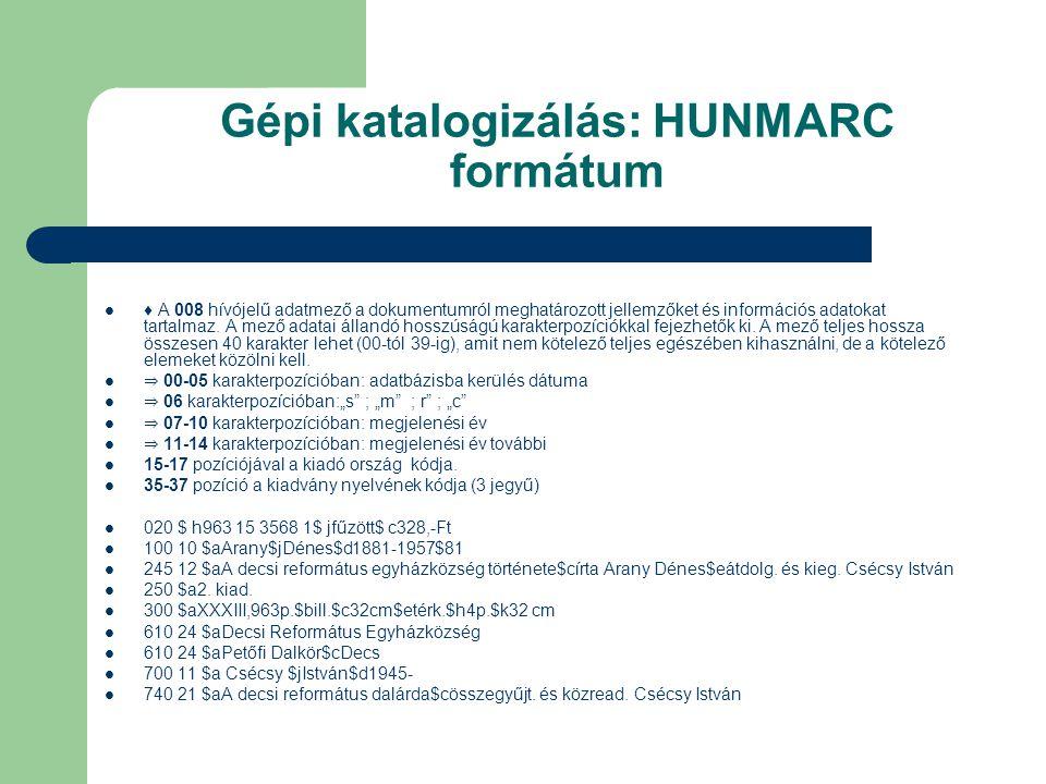 Gépi katalogizálás: HUNMARC formátum ♦ A 008 hívójelű adatmező a dokumentumról meghatározott jellemzőket és információs adatokat tartalmaz. A mező ada