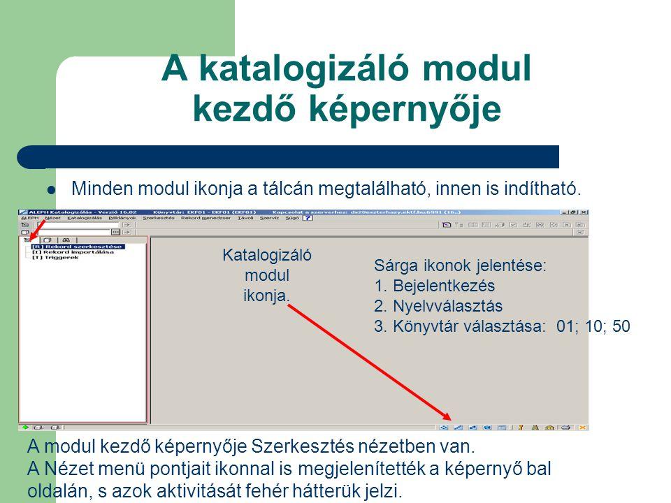 A katalogizáló modul kezdő képernyője Minden modul ikonja a tálcán megtalálható, innen is indítható. A modul kezdő képernyője Szerkesztés nézetben van