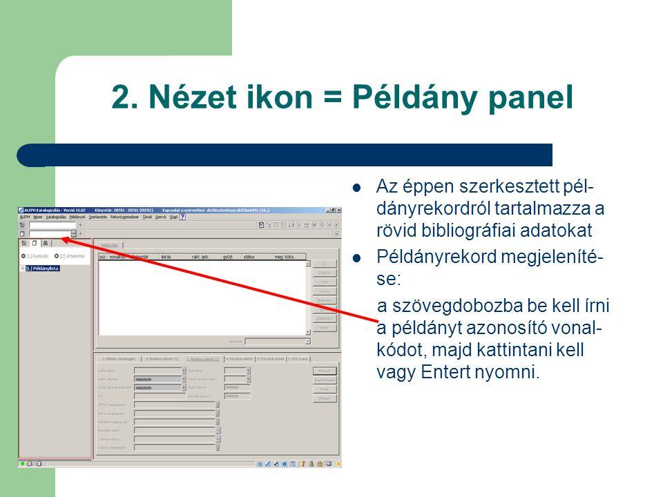 2. Nézet ikon = Példány panel Az éppen szerkesztett pél- dányrekordról tartalmazza a rövid bibliográfiai adatokat Példányrekord megjeleníté- se: a szö