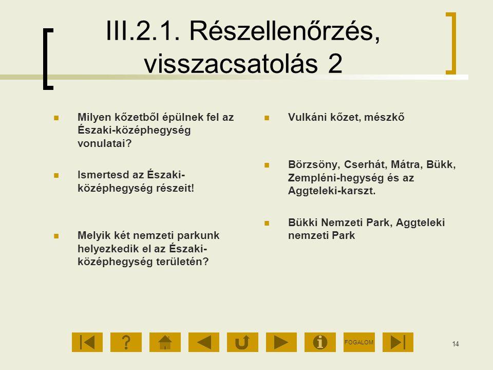 FOGALOM 14 III.2.1. Részellenőrzés, visszacsatolás 2 Milyen kőzetből épülnek fel az Északi-középhegység vonulatai? Ismertesd az Északi- középhegység r