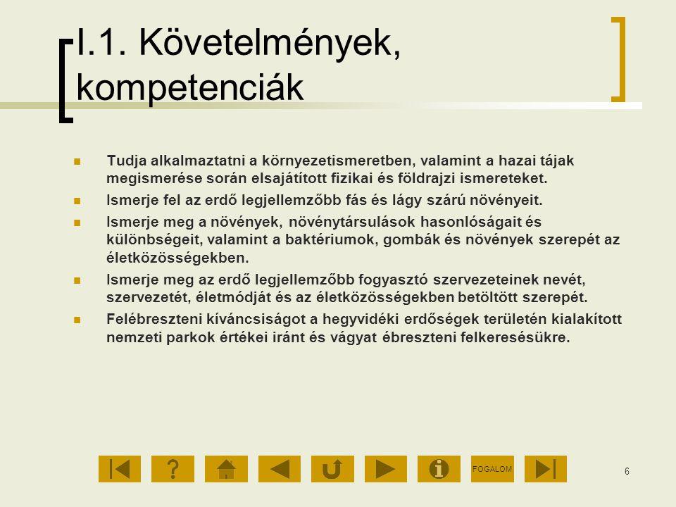 FOGALOM 6 I.1. Követelmények, kompetenciák Tudja alkalmaztatni a környezetismeretben, valamint a hazai tájak megismerése során elsajátított fizikai és