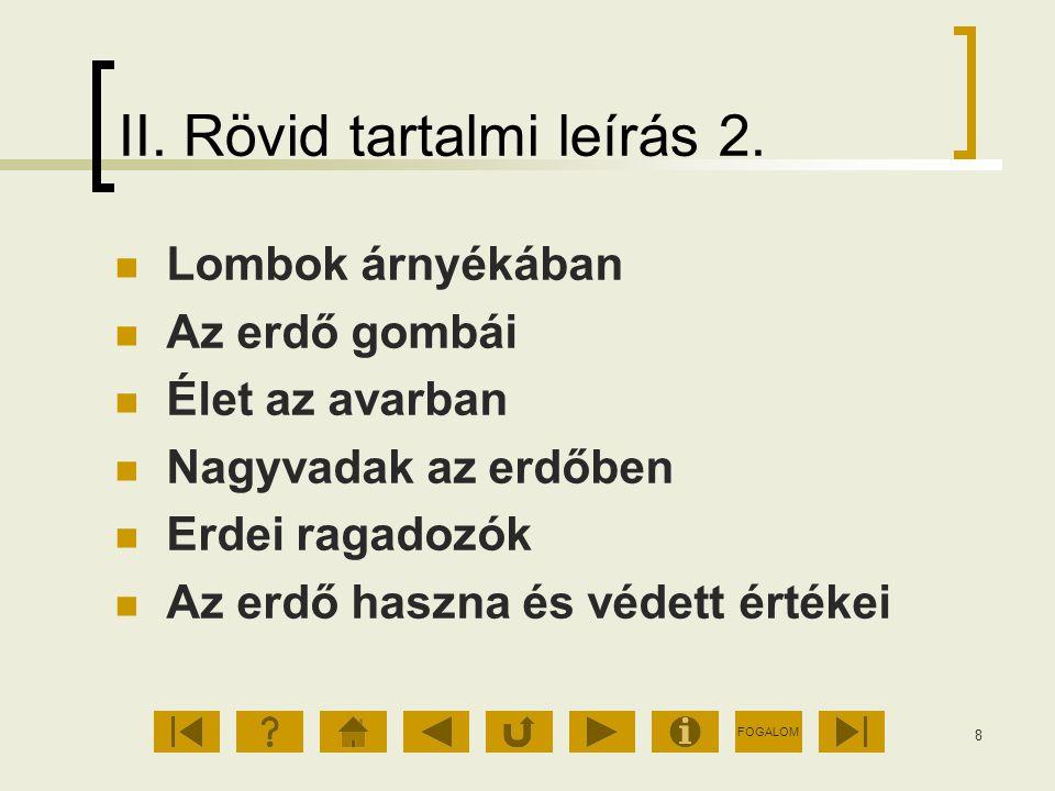 FOGALOM 8 II. Rövid tartalmi leírás 2. Lombok árnyékában Az erdő gombái Élet az avarban Nagyvadak az erdőben Erdei ragadozók Az erdő haszna és védett