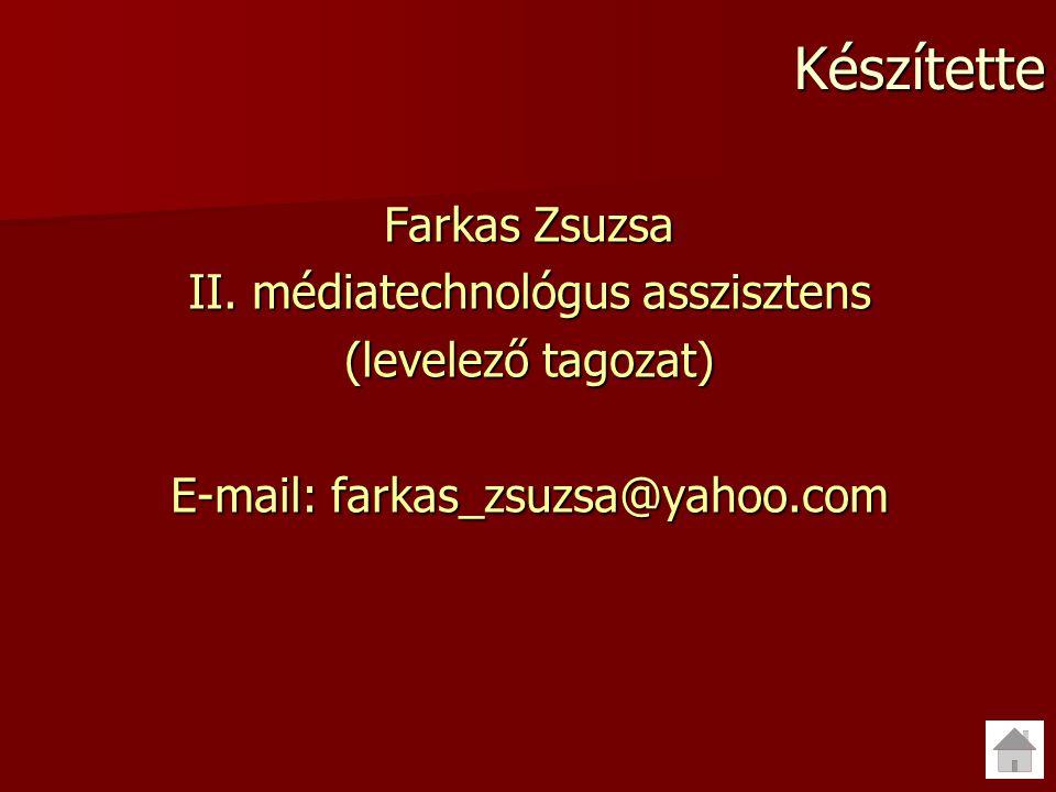 Készítette Farkas Zsuzsa II. médiatechnológus asszisztens (levelező tagozat) E-mail: farkas_zsuzsa@yahoo.com