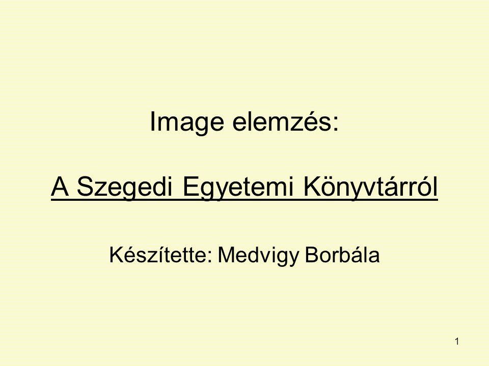 1 Image elemzés: A Szegedi Egyetemi Könyvtárról Készítette: Medvigy Borbála