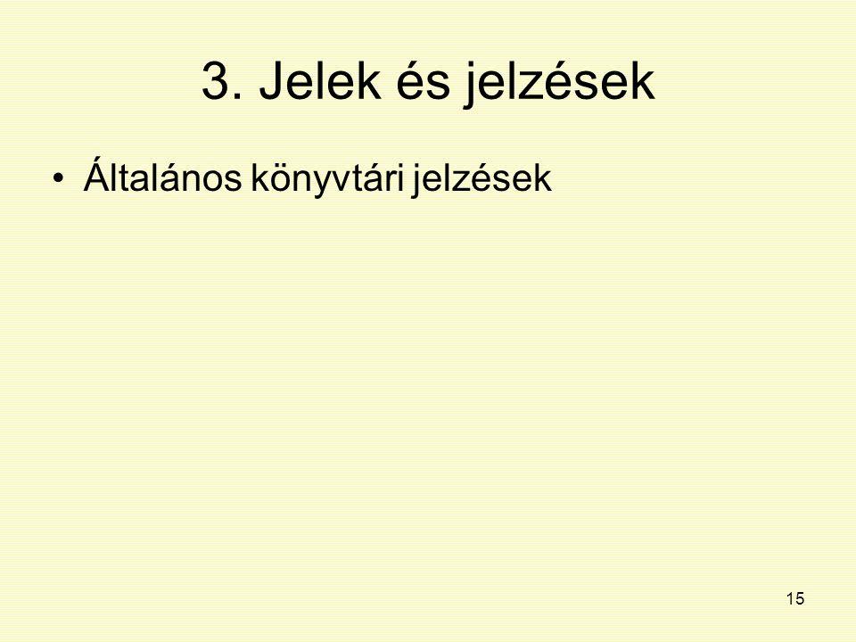 15 3. Jelek és jelzések Általános könyvtári jelzések