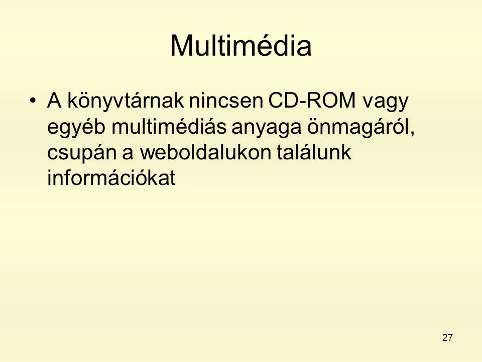 27 Multimédia A könyvtárnak nincsen CD-ROM vagy egyéb multimédiás anyaga önmagáról, csupán a weboldalukon találunk információkat