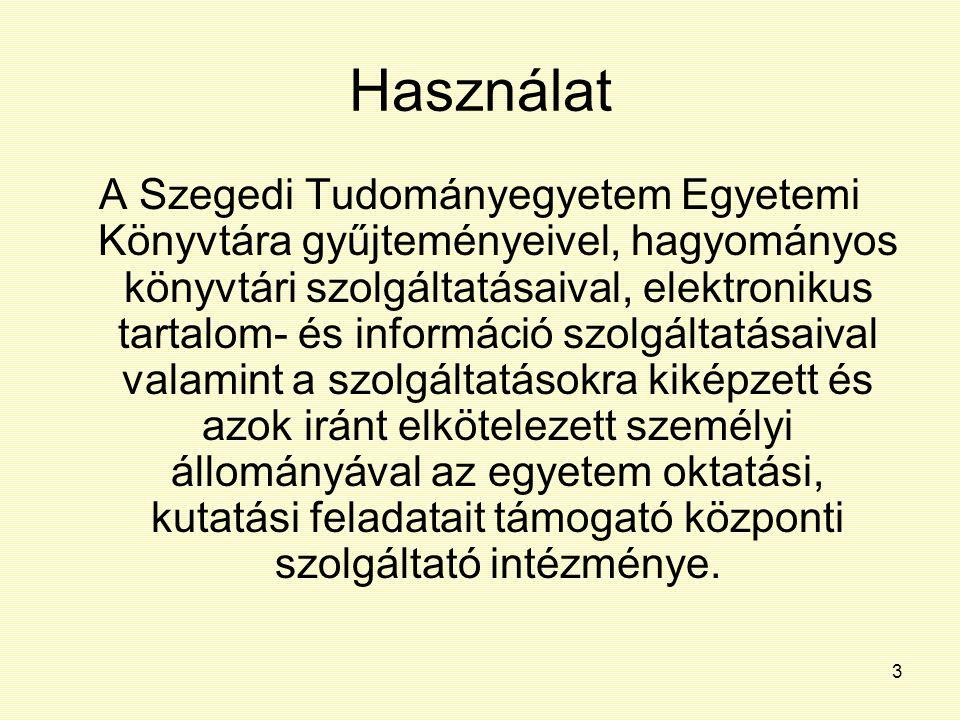 3 Használat A Szegedi Tudományegyetem Egyetemi Könyvtára gyűjteményeivel, hagyományos könyvtári szolgáltatásaival, elektronikus tartalom- és informáci