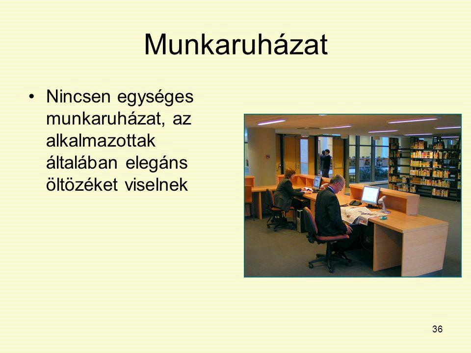 36 Munkaruházat Nincsen egységes munkaruházat, az alkalmazottak általában elegáns öltözéket viselnek