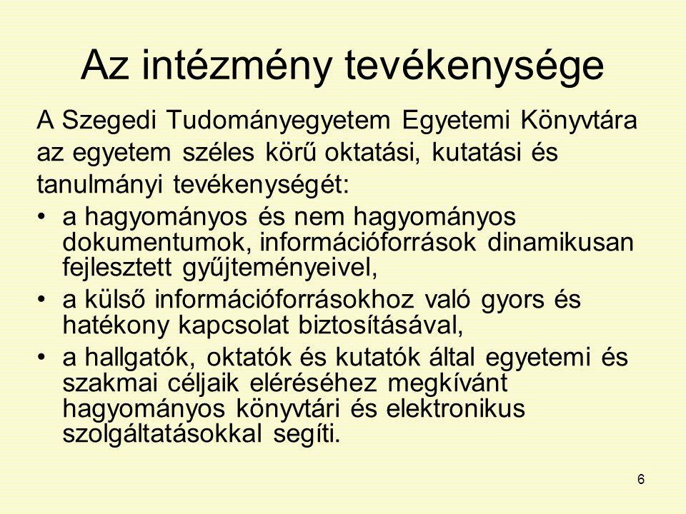 6 Az intézmény tevékenysége A Szegedi Tudományegyetem Egyetemi Könyvtára az egyetem széles körű oktatási, kutatási és tanulmányi tevékenységét: a hagy
