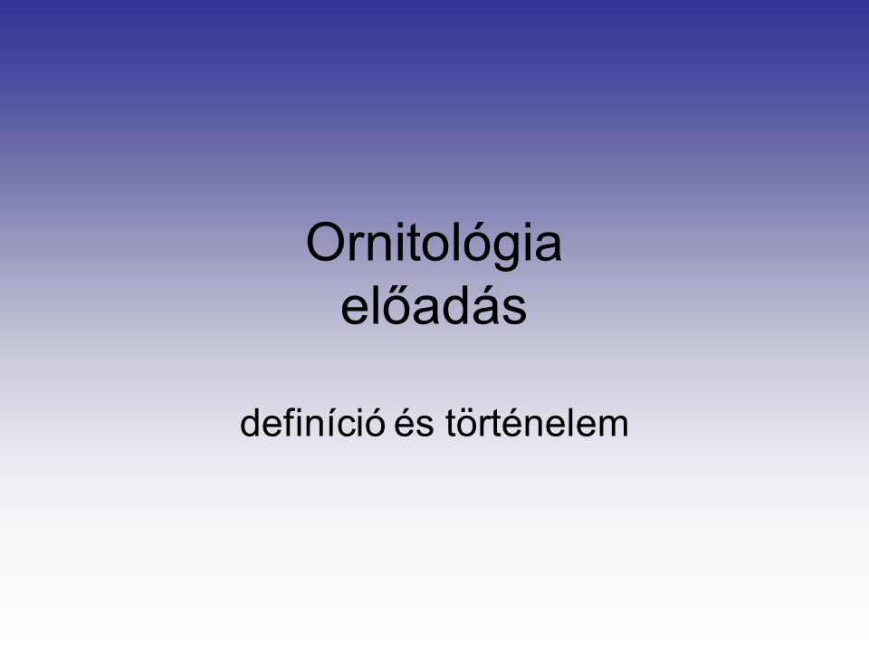 Ornitológia tudománya ornitológia (Ornithology), ornitológus, ornitoszkópia (jóslás),