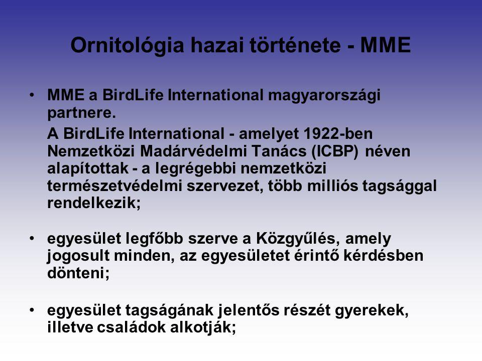 Ornitológia hazai története - MME MME a BirdLife International magyarországi partnere. A BirdLife International - amelyet 1922-ben Nemzetközi Madárvéd