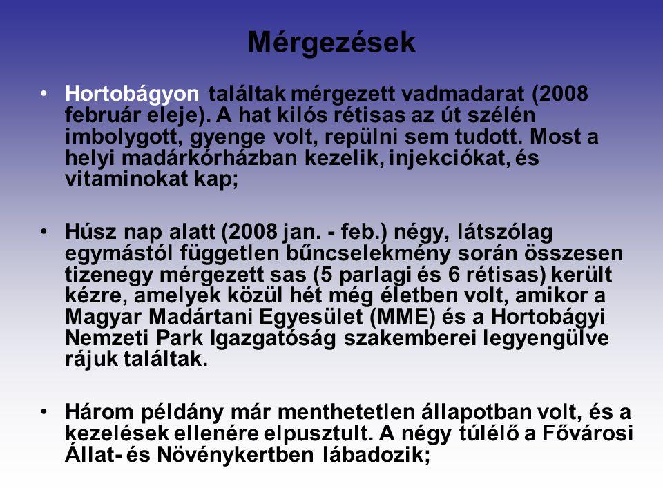 Mérgezések Hortobágyon találtak mérgezett vadmadarat (2008 február eleje). A hat kilós rétisas az út szélén imbolygott, gyenge volt, repülni sem tudot