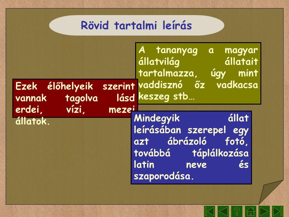 Rövid tartalmi leírás A tananyag a magyar állatvilág állatait tartalmazza, úgy mint vaddisznó őz vadkacsa keszeg stb… Ezek élőhelyeik szerint vannak t