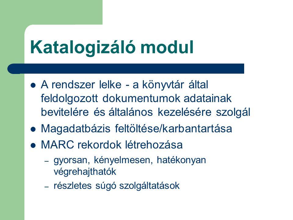 Katalogizáló modul A rendszer lelke - a könyvtár által feldolgozott dokumentumok adatainak bevitelére és általános kezelésére szolgál Magadatbázis fel