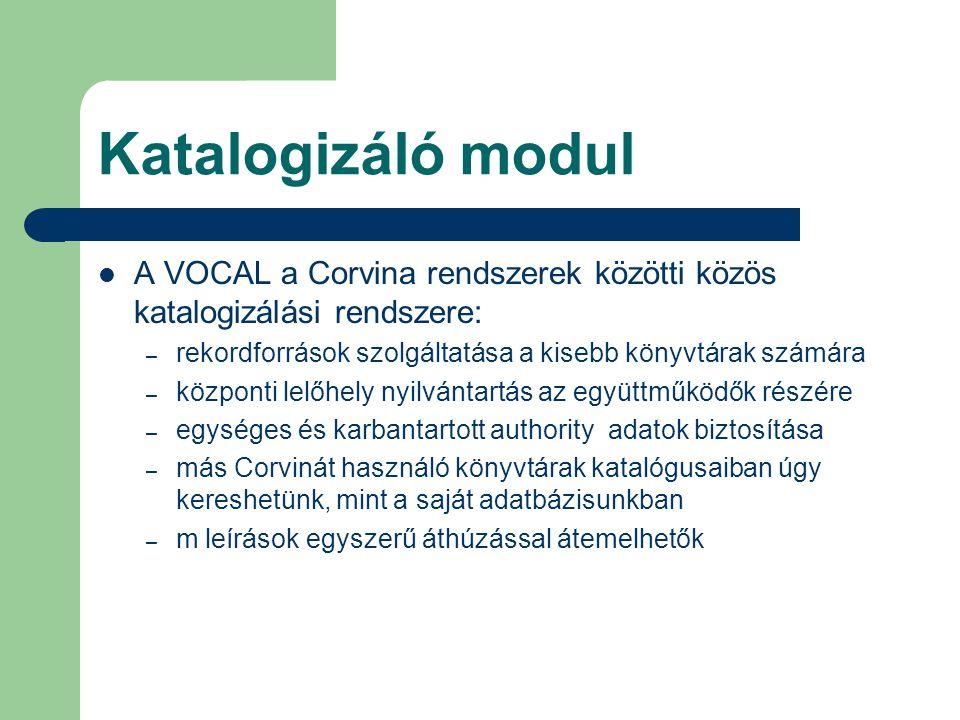 Katalogizáló modul A VOCAL a Corvina rendszerek közötti közös katalogizálási rendszere: – rekordforrások szolgáltatása a kisebb könyvtárak számára – k