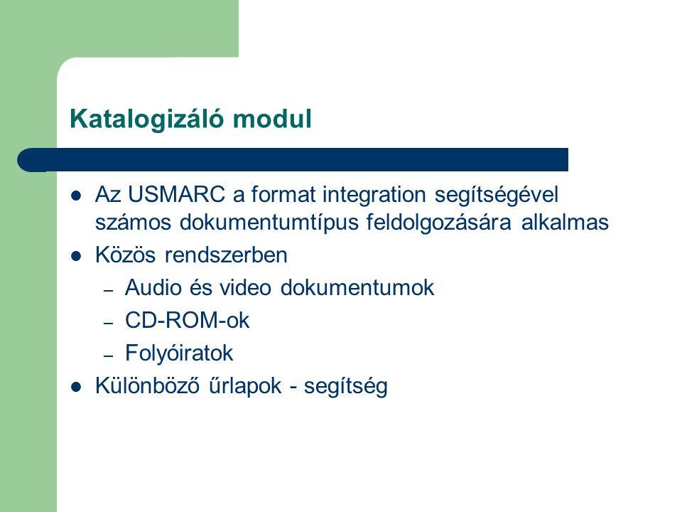 Katalogizáló modul Az USMARC a format integration segítségével számos dokumentumtípus feldolgozására alkalmas Közös rendszerben – Audio és video dokum