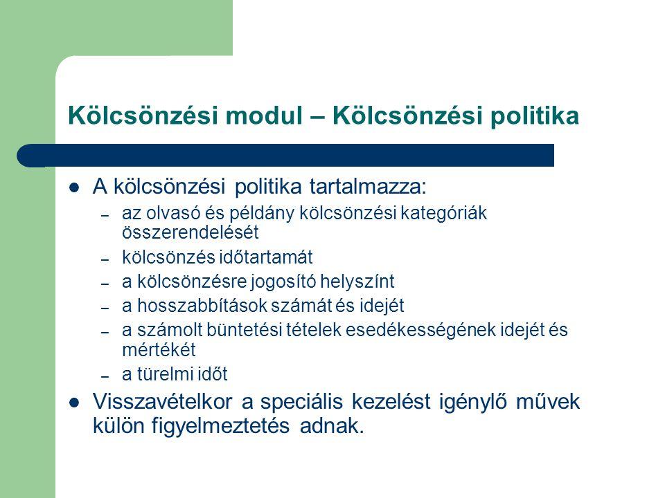 Kölcsönzési modul – Kölcsönzési politika A kölcsönzési politika tartalmazza: – az olvasó és példány kölcsönzési kategóriák összerendelését – kölcsönzé