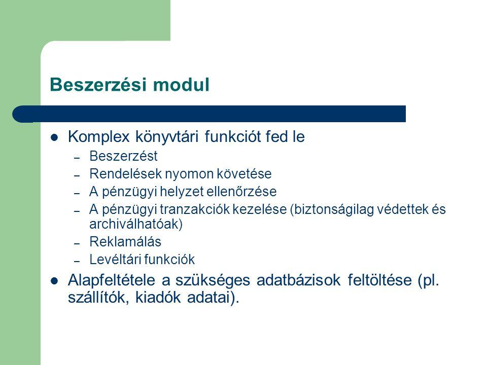 Beszerzési modul Komplex könyvtári funkciót fed le – Beszerzést – Rendelések nyomon követése – A pénzügyi helyzet ellenőrzése – A pénzügyi tranzakciók