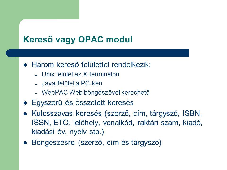 Kereső vagy OPAC modul Három kereső felülettel rendelkezik: – Unix felület az X-terminálon – Java-felület a PC-ken – WebPAC Web böngészővel kereshető