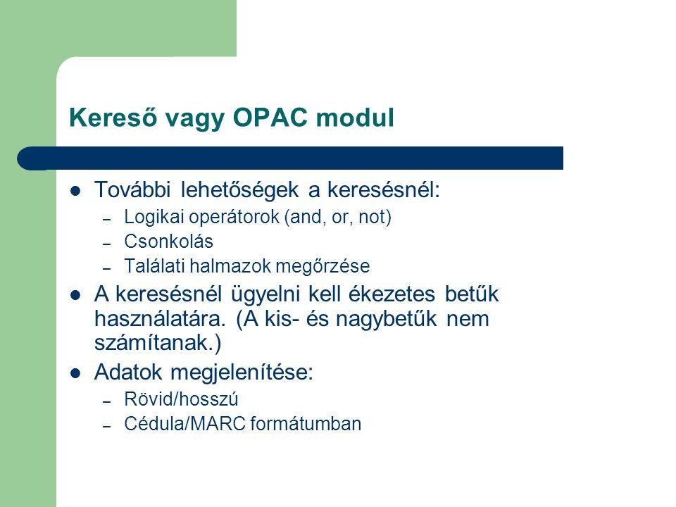 Kereső vagy OPAC modul További lehetőségek a keresésnél: – Logikai operátorok (and, or, not) – Csonkolás – Találati halmazok megőrzése A keresésnél üg