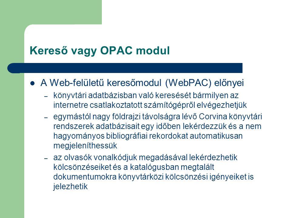 Kereső vagy OPAC modul A Web-felületű keresőmodul (WebPAC) előnyei – könyvtári adatbázisban való keresését bármilyen az internetre csatlakoztatott szá