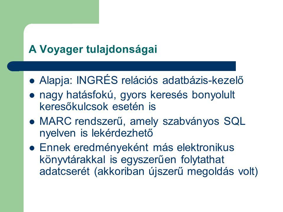 A Voyager tulajdonságai Alapja: INGRÉS relációs adatbázis-kezelő nagy hatásfokú, gyors keresés bonyolult keresőkulcsok esetén is MARC rendszerű, amely