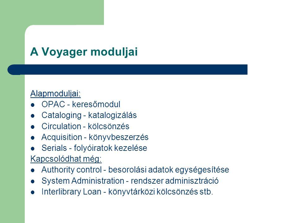 A Voyager moduljai Alapmoduljai: OPAC - keresőmodul Cataloging - katalogizálás Circulation - kölcsönzés Acquisition - könyvbeszerzés Serials - folyóir