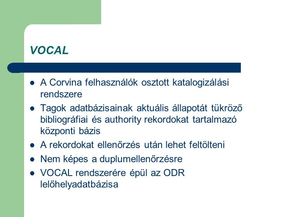 VOCAL A Corvina felhasználók osztott katalogizálási rendszere Tagok adatbázisainak aktuális állapotát tükröző bibliográfiai és authority rekordokat ta