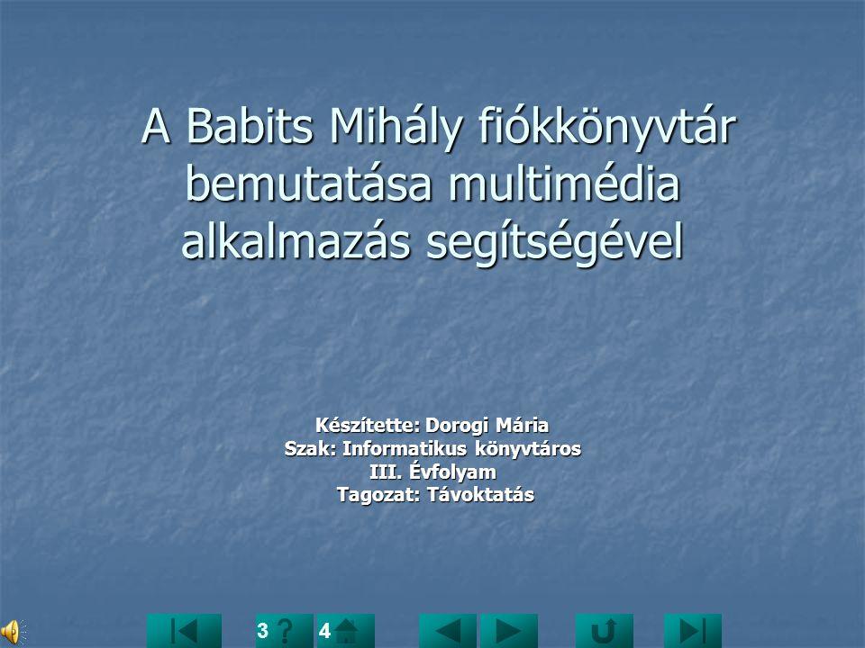 A Babits Mihály fiókkönyvtár bemutatása multimédia alkalmazás segítségével A Babits Mihály fiókkönyvtár bemutatása multimédia alkalmazás segítségével