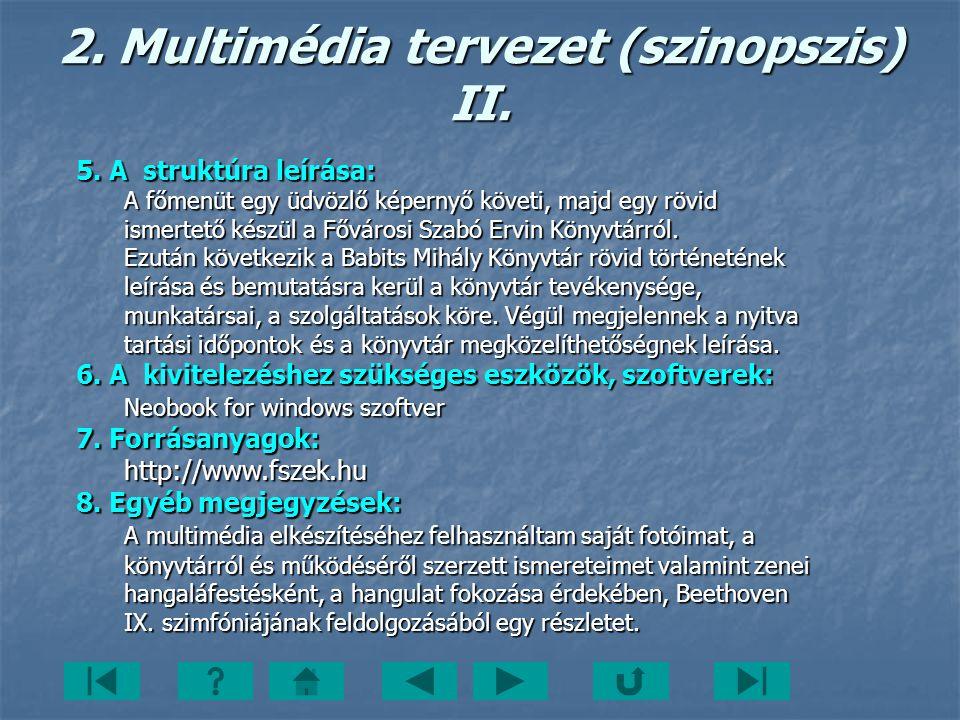 2. Multimédia tervezet (szinopszis) II. 5. A struktúra leírása: A főmenüt egy üdvözlő képernyő követi, majd egy rövid ismertető készül a Fővárosi Szab