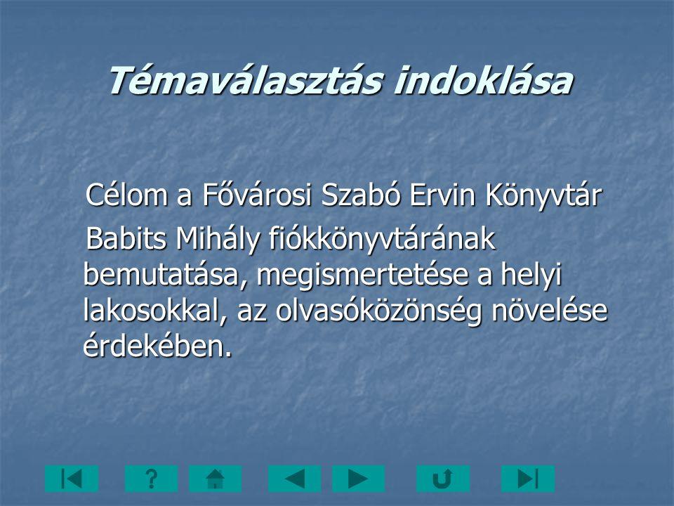 Témaválasztás indoklása Célom a Fővárosi Szabó Ervin Könyvtár Célom a Fővárosi Szabó Ervin Könyvtár Babits Mihály fiókkönyvtárának bemutatása, megisme