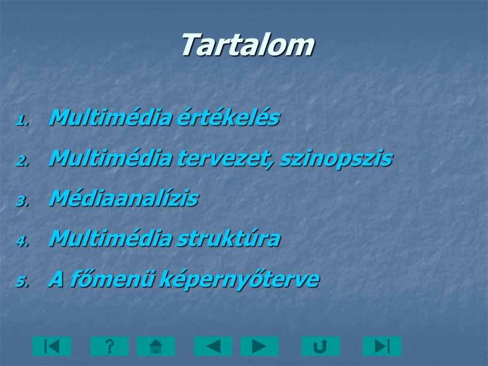 Tartalom 1. Multimédia értékelés 2. Multimédia tervezet, szinopszis 3. Médiaanalízis 4. Multimédia struktúra 5. A főmenü képernyőterve