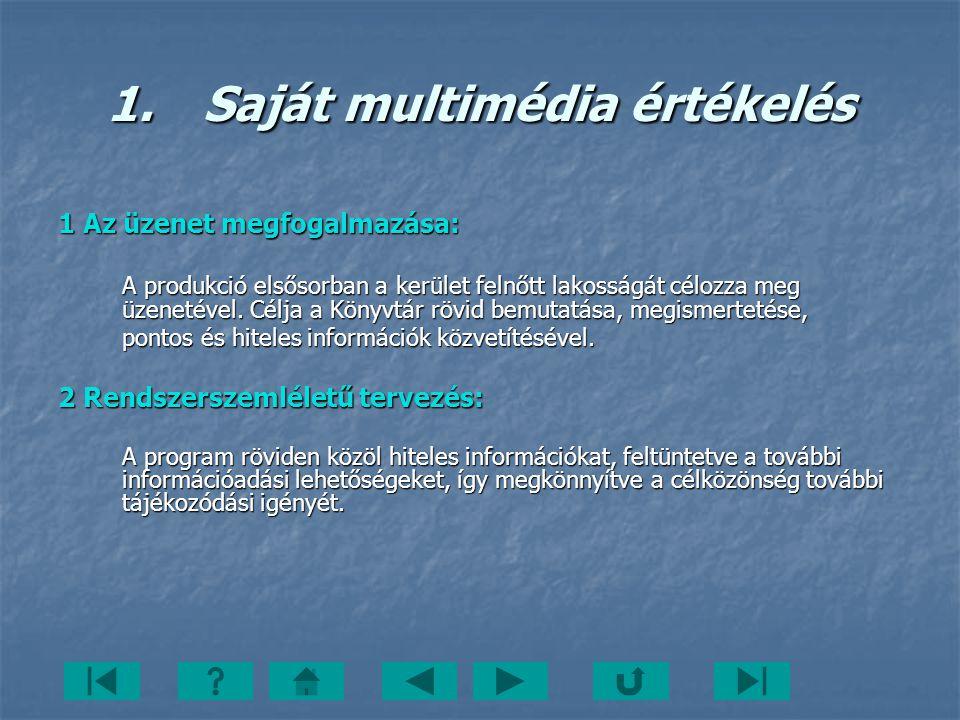 1.Saját multimédia értékelés 1 Az üzenet megfogalmazása: A produkció elsősorban a kerület felnőtt lakosságát célozza meg üzenetével. Célja a Könyvtár